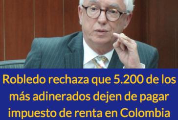 Robledo rechaza que 5.200 de los más adinerados dejen de pagar impuesto de renta en Colombia